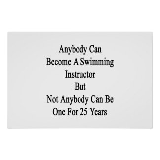 Anybody Can Become A Swimming Instructor But Not A Poster