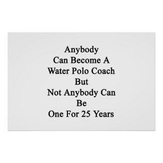 Anybody Can Become A Water Polo Coach But Not Anyb Poster