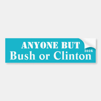 Anyone but Bush or Clinton - Customizable Bumper Sticker