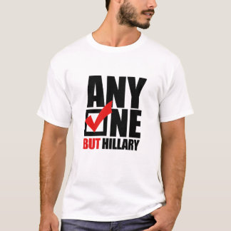 Anyone but Hillary Clinton - Anti Hillary png.png T-Shirt