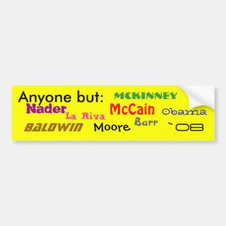 Anyone but:, Obama, McCain, Nader, Barr, Baldwi... Bumper Sticker