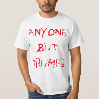 """ANYONE BUT TRUMP!!!"" POLITICAL DESPERATION T-Shirt"