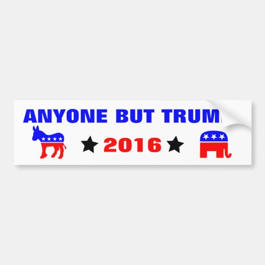 ANYONE BUT TRUMP Presidential Elections 2016 Bumper Sticker