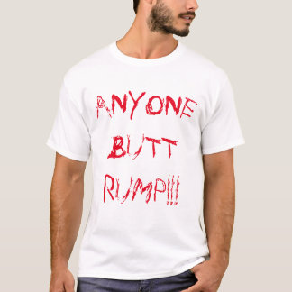 """ANYONE BUTT RUMP!!!"" POLITICAL DESPERATION T-Shirt"