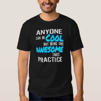 ANYONE CAN BE COOL, AWESOME TAKES PRACTICE TEE SHIRT