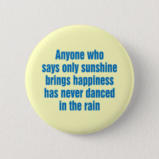 Anyone who says only sunshine brings happiness 6 cm round badge