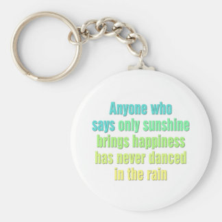 Anyone who says only sunshine brings happiness basic round button key ring