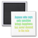 Anyone who says only sunshine brings happiness square magnet
