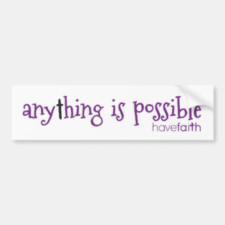 Anything is Possible ~ Have Faith Bumper Sticker