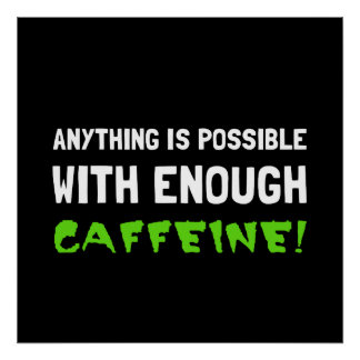 Anything Possible Caffeine Poster