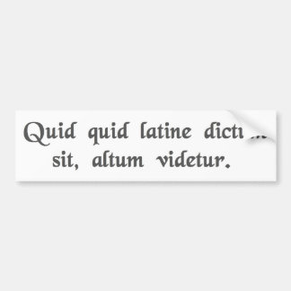 Anything said in Latin sounds profound. Bumper Sticker