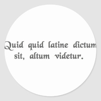 Anything said in Latin sounds profound Round Sticker