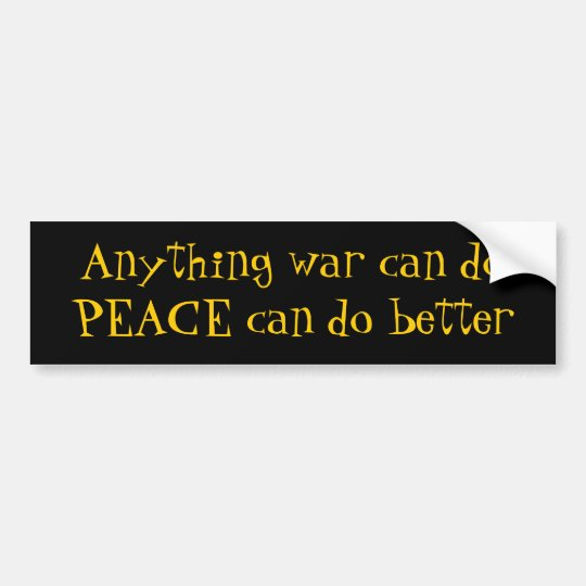 Anything war can do PEACE Bumper Sticker