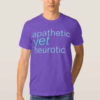 apathetic yet neurotic shirt