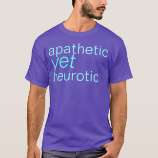 apathetic yet neurotic shirt