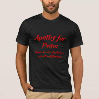 Apathy for Peace T-Shirt