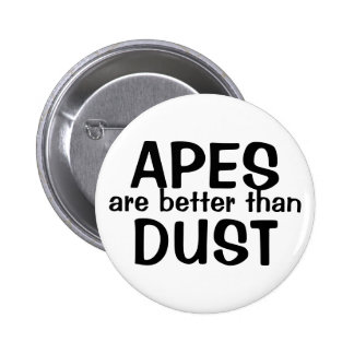Apes are better than Dust! 6 Cm Round Badge