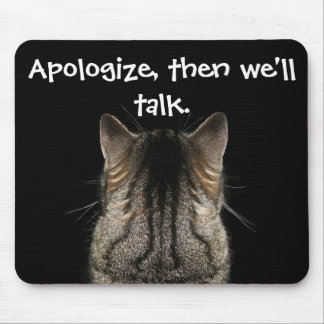 Apologize, then we'll talk mouse pad