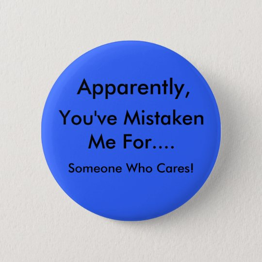 Apparently, You've mistaken me... 6 Cm Round Badge