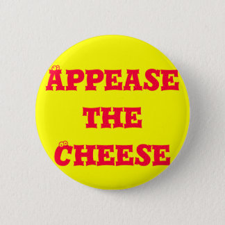 Appease the Cheese 6 Cm Round Badge