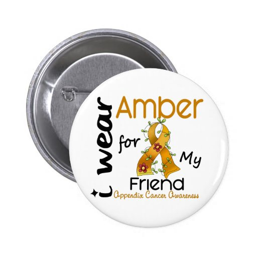 Appendix Cancer I Wear Amber For My Friend 43 Button