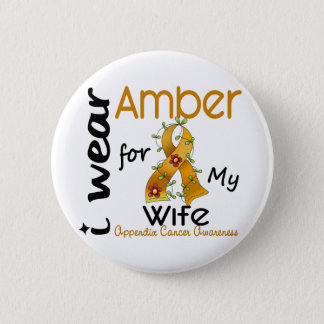Appendix Cancer I Wear Amber For My Wife 43 6 Cm Round Badge