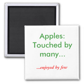 Apples:  Touched by many..., ...enjoyed by few Square Magnet