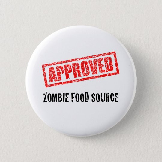 APPROVED Zombie Food Source 6 Cm Round Badge