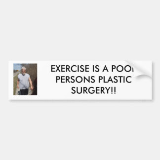 april_011, EXERCISE IS A POOR PERSONS PLASTIC S... Car Bumper Sticker