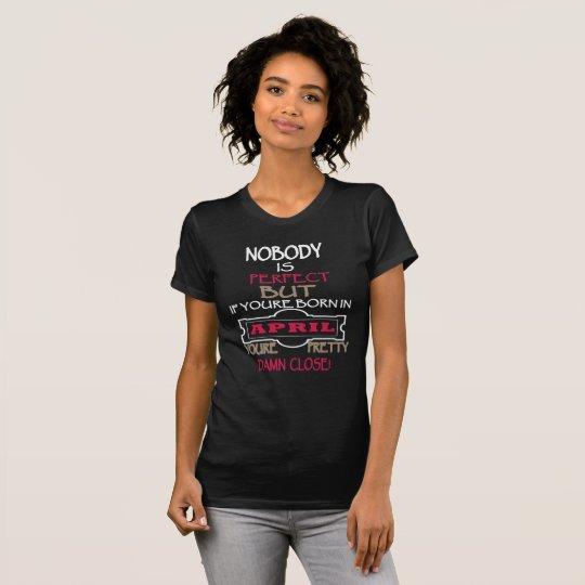 April Born Perfect Slogan Birthday T-Shirt