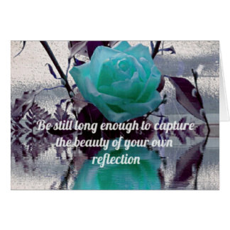 Aquamarine Teal Reflected Rose Inner Beauty Quote Greeting Card