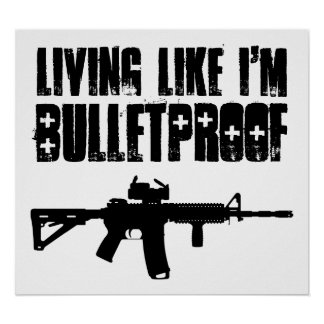 ar15 : living like i'm bulletproof poster
