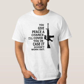 AR15, M16, 2nd Amendment-GIVE PEACE A CHANCE T-Shirt