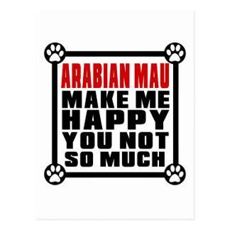 ARABIAN MAU MAKE ME HAPPY YOU NOT SO MUCH POSTCARD