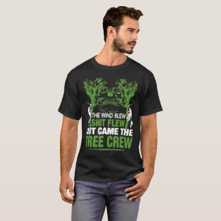Arborist  The Wind Blew came The Tree Crew T-Shirt