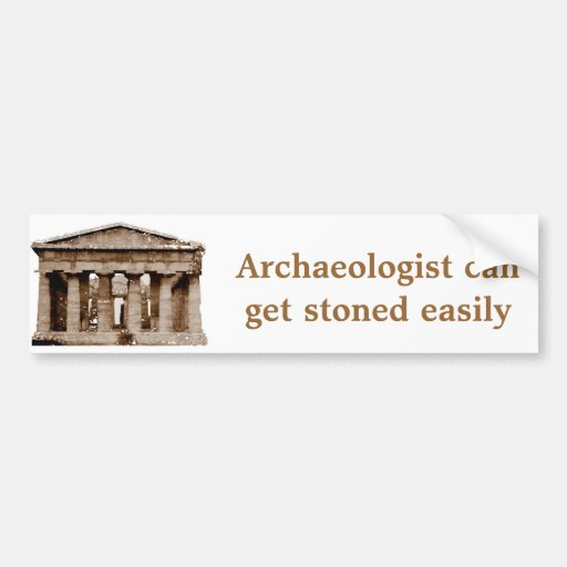 Archaeologist can get stoned easily bumper sticker
