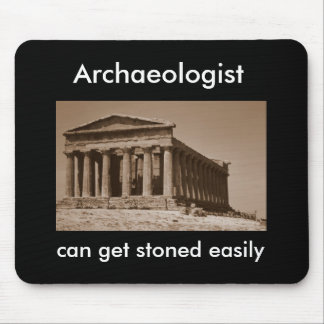 Archaeologist can get stoned easily mouse pad