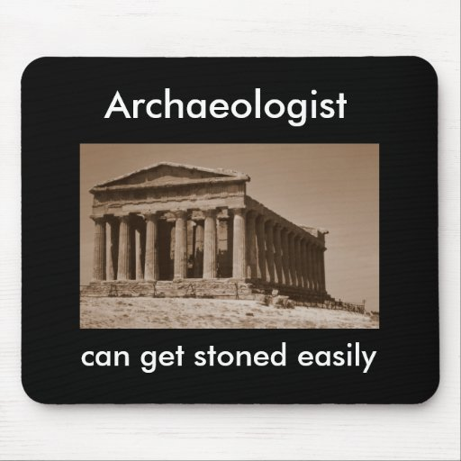 Archaeologist can get stoned easily mouse pads