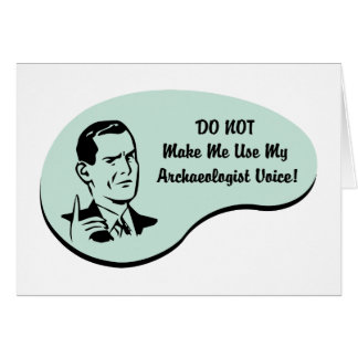Archaeologist Voice Greeting Card