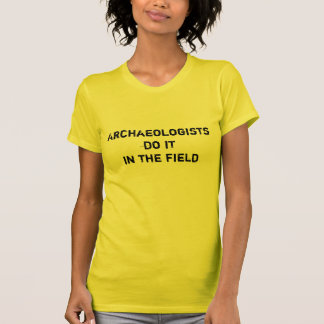Archaeologistsdo itin the field T-Shirt