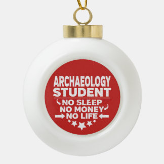 Archaeology College Student No Life or Money Ceramic Ball Christmas Ornament