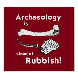Archaeology is a load of Rubbish Poster