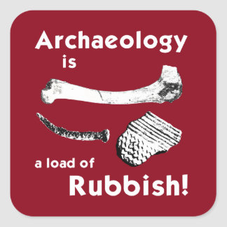 Archaeology is a load of Rubbish Stickers