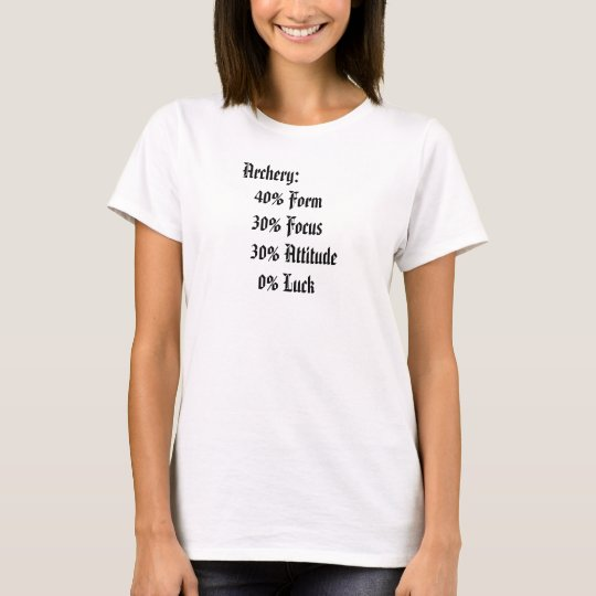 Archery: 40% Form 30% Focus 30% Attitu T-Shirt