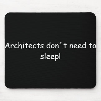 Architects don´t need tons sleep! mouse mat