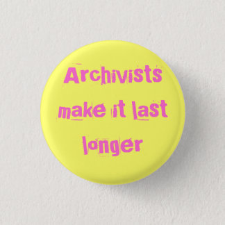 Archivists make it last longer 3 cm round badge