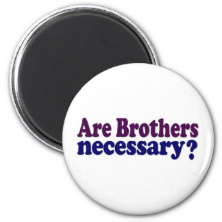 Are Brothers Necessary 6 Cm Round Magnet