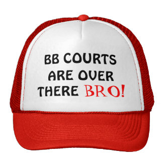ARE OVER, BB COURTS, THERE, BRO! HAT