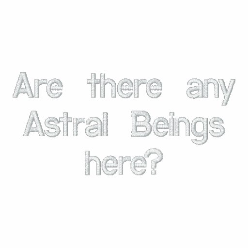 Are there any Astral Beings here?hooded sweatshirt