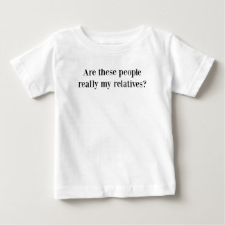 ARE THESE PEOPLE REALLY MY RELATIVES BABY T-Shirt